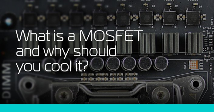 What are MOSFETs and why you should keep them cool? - ekwb com