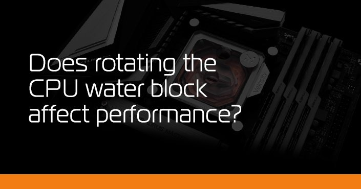 Does rotating the CPU block affect performance