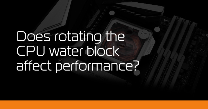 Does Different CPU Water Block Orientation Affect Performance?