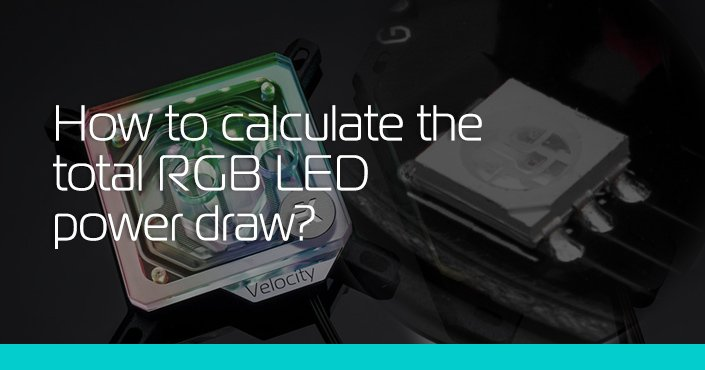 How to calculate the total RGB LED power draw? - ekwb com