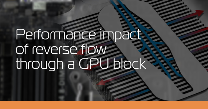 performance impact by swapping inlet and outlet on the GPU block