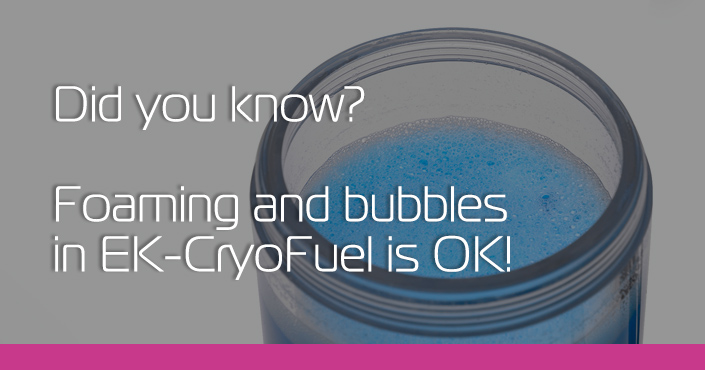 Did you know that foaming of EK-Cryofuel Solid is totally normal